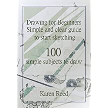 Drawing for Beginners: Simple and clear guide to start sketching. 100 simple subjects to draw