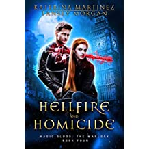 Hellfire and Homicide: An Urban Fantasy Novel (Magic Blood: The Warlock Book 4)