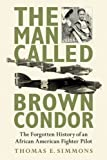 The Man Called Brown Condor, Thomas E. Simmons, 162087217X