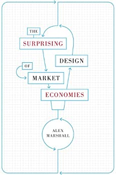 The Surprising Design of Market Economies (Constructs) by [Marshall, Alex]