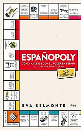 Españopoly: Cómo hacerse con el poder en España (o, al menos ...