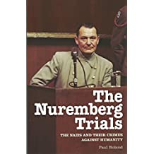 Nuremberg Trials: The Nazis and Their Crimes Against Humanity