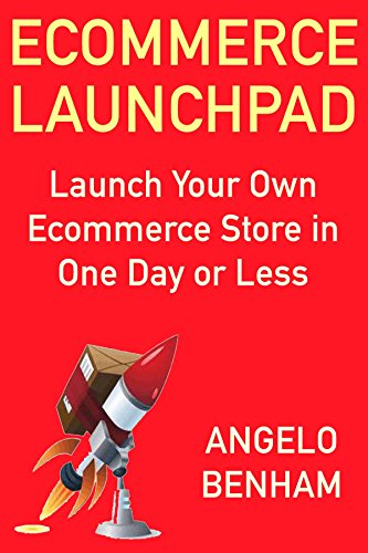 Ecommerce Launchpad - 2018: Launch Your Own Ecommerce Store in One Day or Less (Start Your Own Online Store)