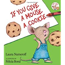 If You Give A Mouse A Cookie: Written by Laura J Numeroff, 1985 Edition, (1st Edition) Publisher: Balzer & Bray [Hardcover]