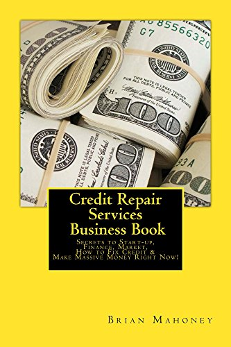 Credit Repair Services Business Book: Secrets to Start-up, Finance, Market, How to Fix Credit & Make Massive Money Right Now! (English Edition)