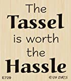Tassel Worth the Hassle Greeting Rubber Stamp By DRS Designs