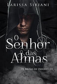 O Senhor das Almas (Trilogia Coração da Magia Livro 3) por [Siriani, Larissa]