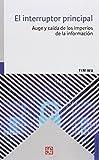 img - for El interruptor principal. Auge y ca da de los imperios de la informaci n book / textbook / text book