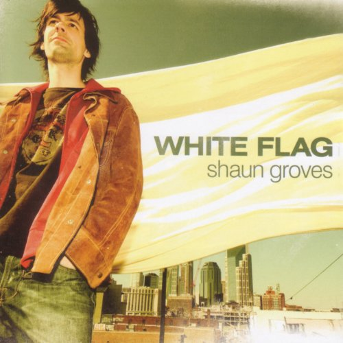 Shaun Groves - White Flag 2005