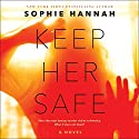 Keep Her Safe: A Novel Audiobook by Sophie Hannah Narrated by Fiona Hardingham, Caitlin Kelly, Nicole Poole