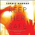 Keep Her Safe: A Novel Audiobook by Sophie Hannah Narrated by Fiona Hardingham, Caitlin Kelly, Nicole Poole