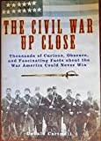 img - for CIVIL WAR UP CLOSE, THE, Thousands of Curious, Obscure, and Fascinating Facts book / textbook / text book