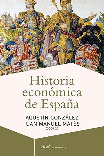 Historia económica de España (Ariel Economía): Amazon.es: González Enciso, Agustín, Matés, Juan Manuel: Libros