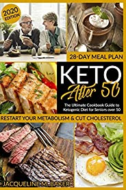 Keto After 50: The Ultimate Cookbook Guide to Ketogenic Diet for Seniors Over 50   Restart you Metabolism &