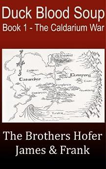 Duck Blood Soup (The Caldarium War Book 1) by [The Brothers Hofer, Frank Hofer, James Hofer]