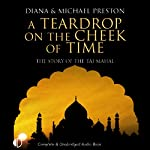 A Teardrop on the Cheek of Time: The Story of the Taj Mahal | Diana Preston,Michael Preston
