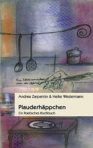 Plauderhäppchen: Ein Poetisches Kochbuch