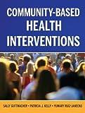 Community-Based Health Interventions 9780787983116