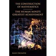 The Construction of Mathematics: The Human Mind's Greatest Achievement