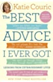 The Best Advice I Ever Got: Lessons from Extraordinary Lives
