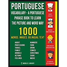 Portuguese Vocabulary - A Portuguese Phrase Book To Learn the Picture and Word Way: 1.000 Words, Imagens and Bilingual Texts to Learn Portuguese Faster (Learn Portuguese Vocabulary 1)