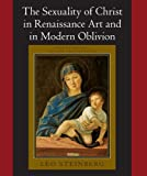 img - for The Sexuality of Christ in Renaissance Art and in Modern Oblivion by Leo Steinberg (1997-01-01) book / textbook / text book