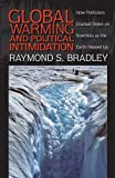 Global Warming and Political Intimidation : How Politicians Cracked down on Scientists as the Earth Heated Up, Bradley, Raymond S., 1558498680
