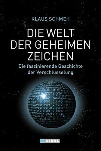 Die Welt der geheimen Zeichen: Die faszinierende Geschichte der Verschlüsselung Gebundenes Buch – 1. November 2010 Klaus Schmeh Nikol 3868200886 MAK_GD_9783868200881
