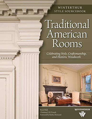 Traditional American Rooms: Celebrating Style, Craftsmanship, and Historic Woodwork (Fox Chapel Publishing) Guided Tour of Rooms at Winterthur Museumand Country Estate (Winterthur Style Sourcebook)