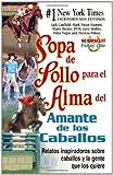 img - for Sopa de Pollo para el Alma del Amante de los Caballos: Relatos inspiradoros sobre caballos y la gente que los quiere (Chicken Soup for the Soul) (Spanish Edition) book / textbook / text book