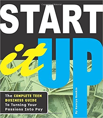 Book Start It Up: The Complete Teen Business Guide to Turning Your Passions into Pay by Kenrya Rankin (2011-03-30)