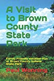 A Visit to Brown County State Park: Family Friendly Vacation Fun at Brown County Indiana State Park (Indiana State Park Travel Guide) (Volume 5)