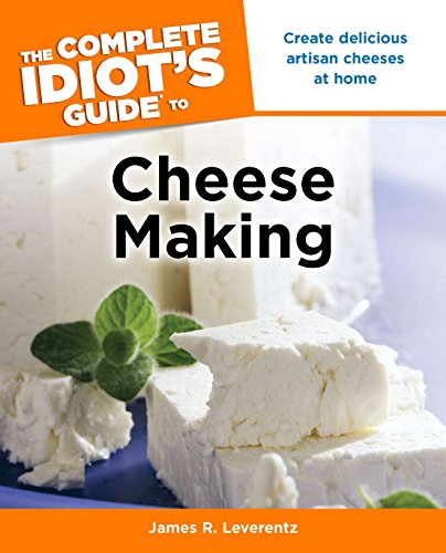 Image of The Complete Idiot's Guide to Cheese Making: Create Delicious Artisan Cheeses at Home