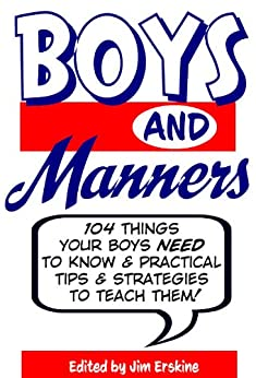 Boys and Manners: 104 Things Your Boys NEED to Know by [Erskine, Jim]