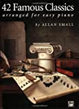 42 famous classics for easy piano - 42 Famous Classics for Easy Piano [Paperback] [2006] (Author) Allan Small