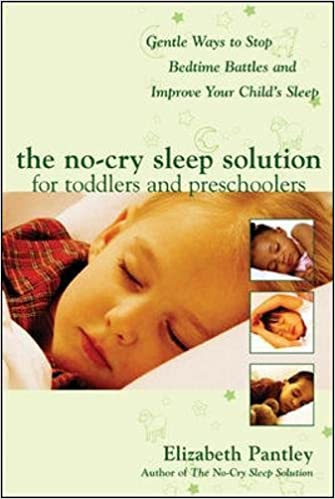 The No-Cry Sleep Solution for Toddlers and Preschoolers: Gentle Ways to Stop Bedtime Battles and Improve Your Childs Sleep: Gentle Ways to Stop .