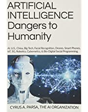 ARTIFICIAL INTELLIGENCE Dangers to Humanity: AI, U. S, China, Big Tech, Facial Recognition, Drones, Smart Phones, IoT, 5G, Robotics, Cybernetics, and Bio-Digital Social Program