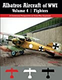 img - for Albatros Aircraft of WWI | Volume 4: Fighters: A Centennial Perspective on Great War Airplanes (Great War Aviation Centennial) (Volume 27) book / textbook / text book