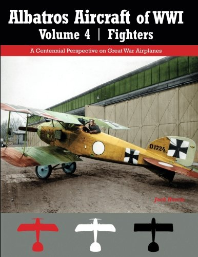 Albatros Aircraft of WWI | Volume 4: Fighters: A Centennial Perspective on Great War Airplanes (Great War Aviation Centennial) (Volume ()