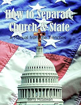 How to Separate Church & State: A Manual From the Trenches by [McGowan, Barry]