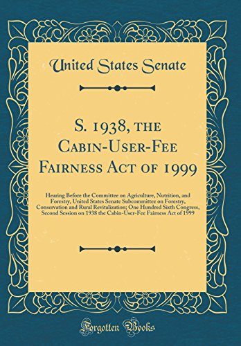 S. 1938, the Cabin-User-Fee Fairness Act of 1999: Hearing Before the Committee on Agriculture, Nutrition, and Forestry, United States Senate Hundred Sixth Congress, Second Session on 193