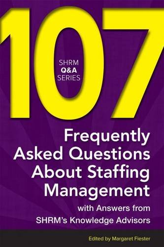 107 Frequently Asked Questions About Staffing Management: With Answers from SHRM's Knowledge Advisors (SHRM Q&A Series)
