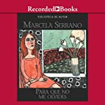Para que no me Olvides [Something to Remember Me By (Texto Completo)]  | Marcela Serrano