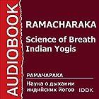 Science of Breath - Indian Yogis [Russian Edition] Audiobook by Yogi Ramacharaka Narrated by Elena Klyuchkina
