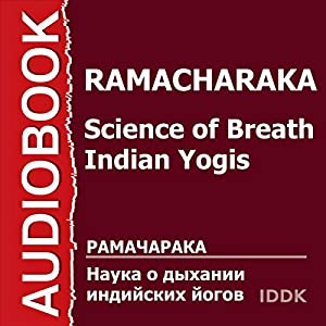 Science of Breath - Indian Yogis [Russian Edition] Audiobook