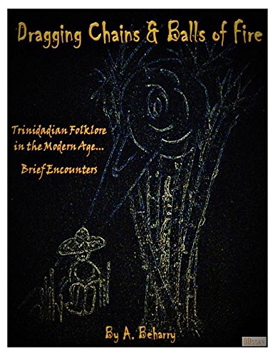 Dragging Chains & Balls of Fire: Trinidadian Folklore in the Modern Age...Brief Encounters ()