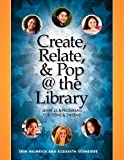 Create, Relate and Pop @ the Library : Services and Programs for Teens and Tweens, Helmrich, Erin and Schneider, Elizabeth, 155570722X