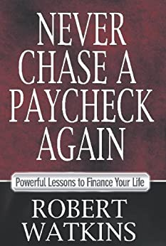 Never Chase A Paycheck Again by [Watkins, Robert]