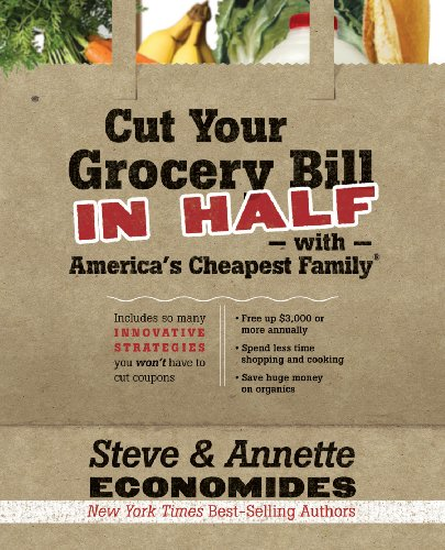 Save $1000s a year without clipping coupons!  Cut Your Grocery Bill in Half with America's Cheapest Family by Steve and Annette Economides