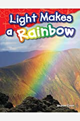 Light Makes a Rainbow (Science Readers: Content and Literacy) Kindle Edition